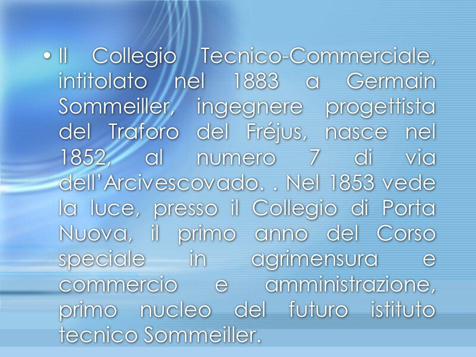Il Collegio Tecnico-Commerciale, intitolato nel 1883 a Germain Sommeiller, ingegnere progettista del Traforo del Fréjus, nasce nel 1852, al numero 7 di via dell'Arcivescovado.