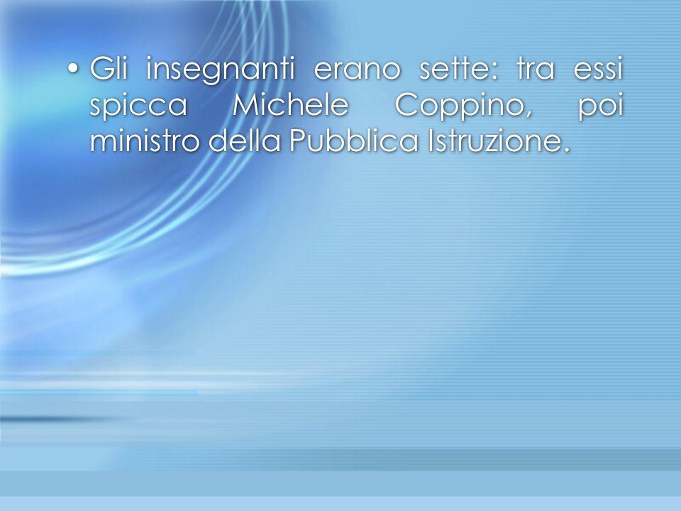 Gli insegnanti erano sette: tra essi spicca Michele Coppino, poi ministro della Pubblica Istruzione.