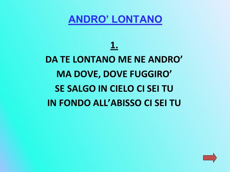 DA TE LONTANO ME NE ANDRO' MA DOVE, DOVE FUGGIRO'