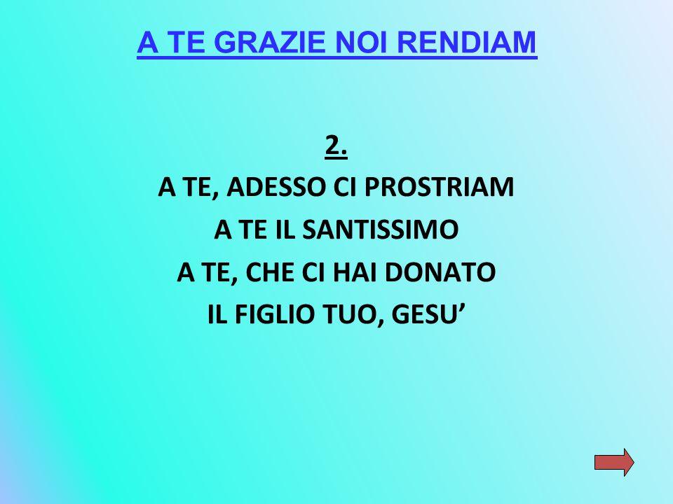 A TE, ADESSO CI PROSTRIAM