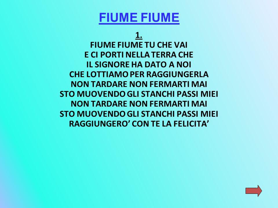 FIUME FIUME 1. FIUME FIUME TU CHE VAI E CI PORTI NELLA TERRA CHE
