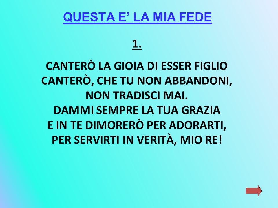 CANTERÒ LA GIOIA DI ESSER FIGLIO CANTERÒ, CHE TU NON ABBANDONI,