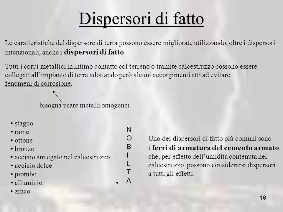 Dispersori di fatto Le caratteristiche del dispersore di terra possono essere migliorate utilizzando, oltre i dispersori.