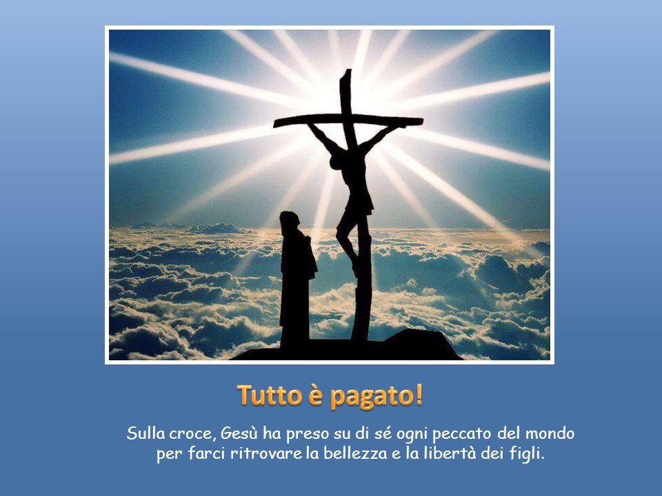 Tutto è pagato. Sulla croce, Gesù ha preso su di sé ogni peccato del mondo.