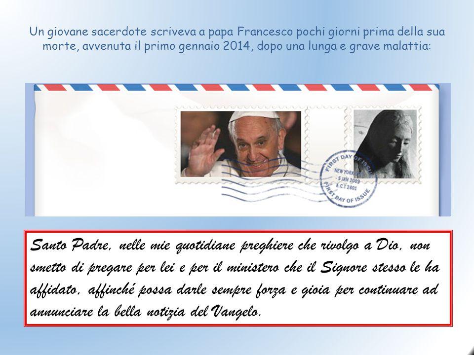 Un giovane sacerdote scriveva a papa Francesco pochi giorni prima della sua morte, avvenuta il primo gennaio 2014, dopo una lunga e grave malattia: