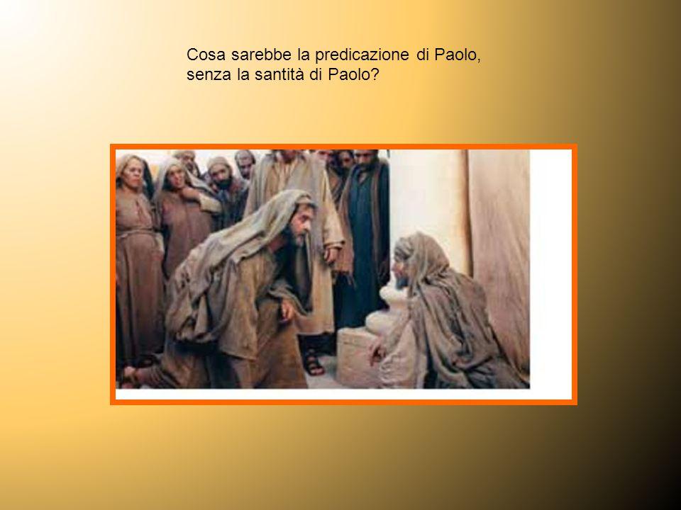 Cosa sarebbe la predicazione di Paolo, senza la santità di Paolo