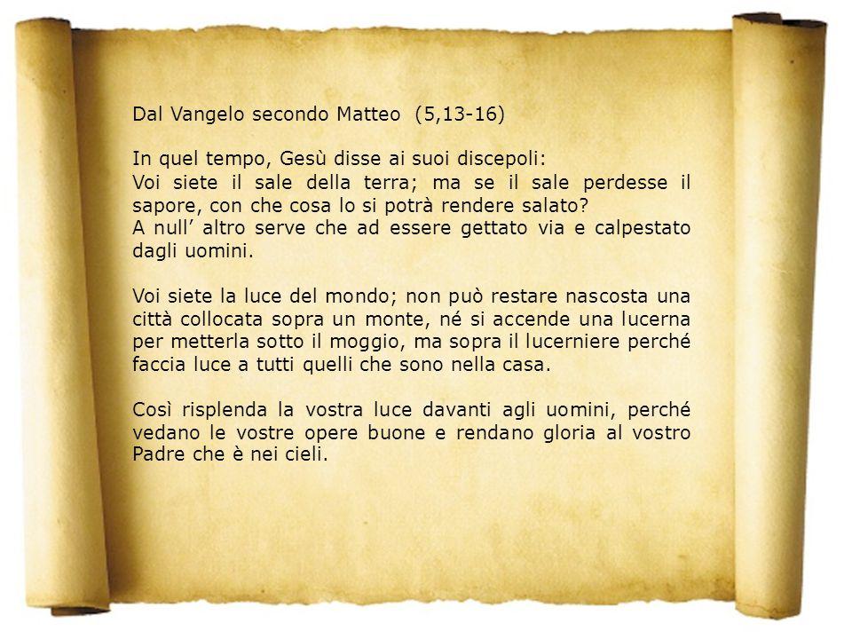 Dal Vangelo secondo Matteo (5,13-16)