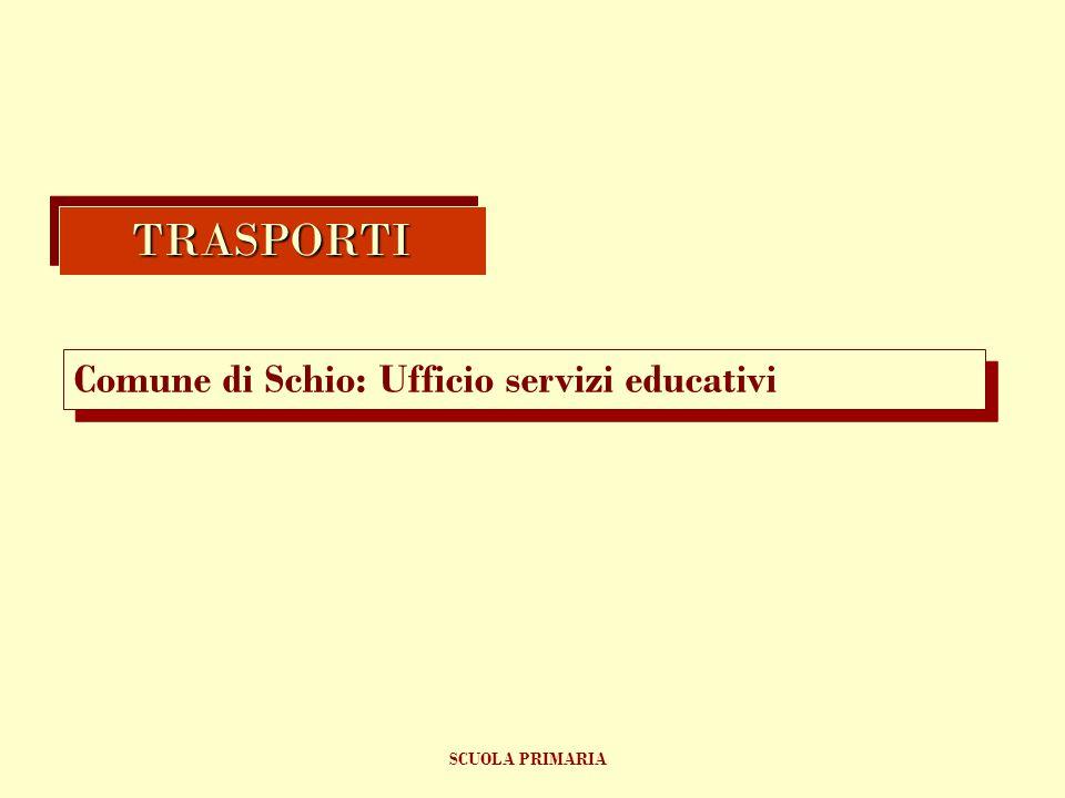 TRASPORTI Comune di Schio: Ufficio servizi educativi SCUOLA PRIMARIA