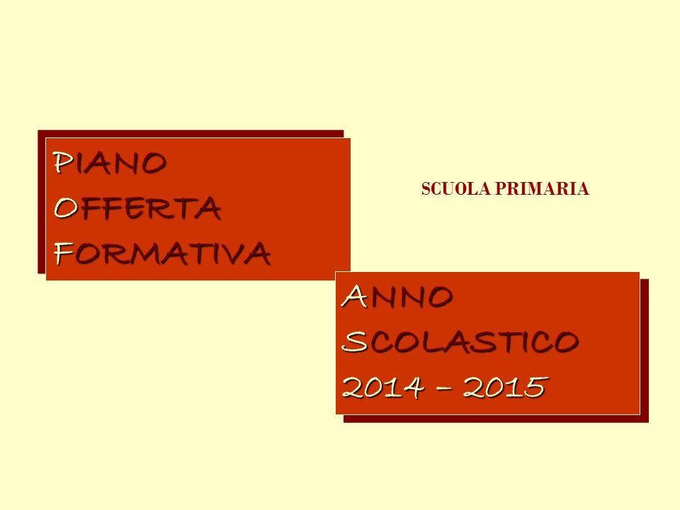 PIANO OFFERTA FORMATIVA SCUOLA PRIMARIA ANNO SCOLASTICO 2014 – 2015