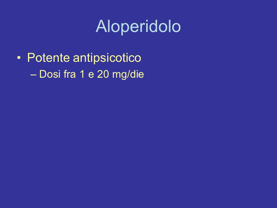 Aloperidolo Potente antipsicotico Dosi fra 1 e 20 mg/die