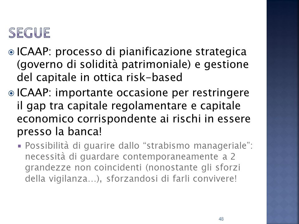 Segue ICAAP: processo di pianificazione strategica (governo di solidità patrimoniale) e gestione del capitale in ottica risk-based.