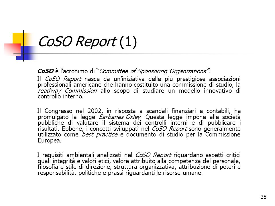 CoSO Report (1) CoSO è l'acronimo di Committee of Sponsoring Organizations .