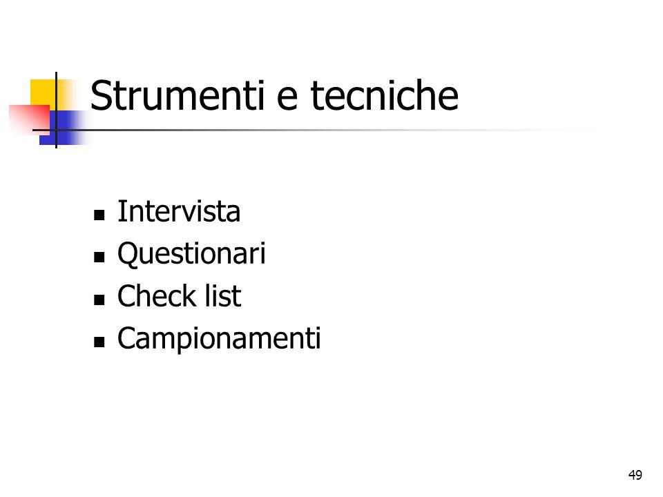 Strumenti e tecniche Intervista Questionari Check list Campionamenti
