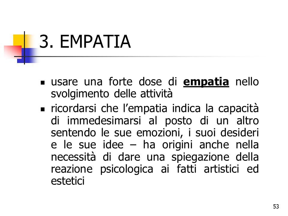 3. EMPATIA usare una forte dose di empatia nello svolgimento delle attività.