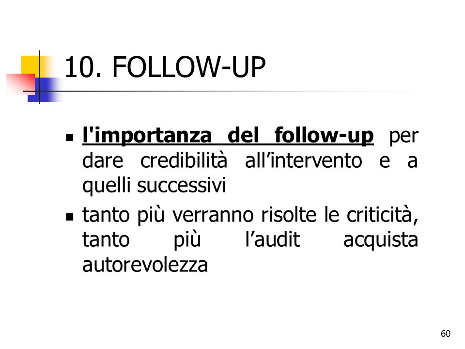 10. FOLLOW-UP l importanza del follow-up per dare credibilità all'intervento e a quelli successivi.