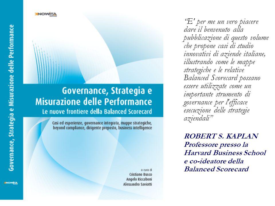 E per me un vero piacere dare il benvenuto alla pubblicazione di questo volume che propone casi di studio innovativi di aziende italiane, illustrando come le mappe strategiche e le relative Balanced Scorecard possano essere utilizzate come un importante strumento di governance per l efficace esecuzione delle strategie aziendali
