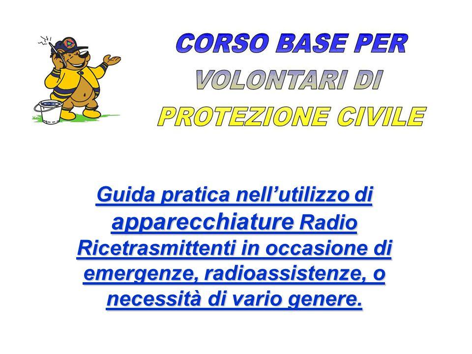 Guida pratica nell'utilizzo di apparecchiature Radio Ricetrasmittenti in occasione di emergenze, radioassistenze, o necessità di vario genere.