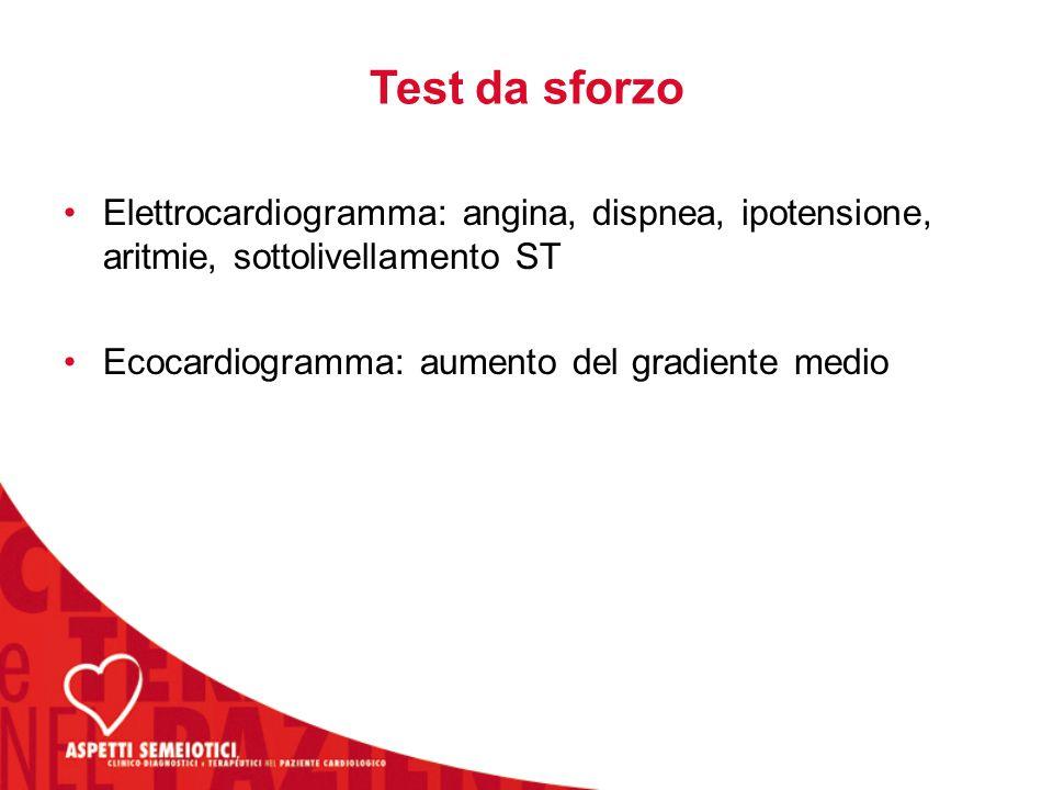 Test da sforzo Elettrocardiogramma: angina, dispnea, ipotensione, aritmie, sottolivellamento ST.
