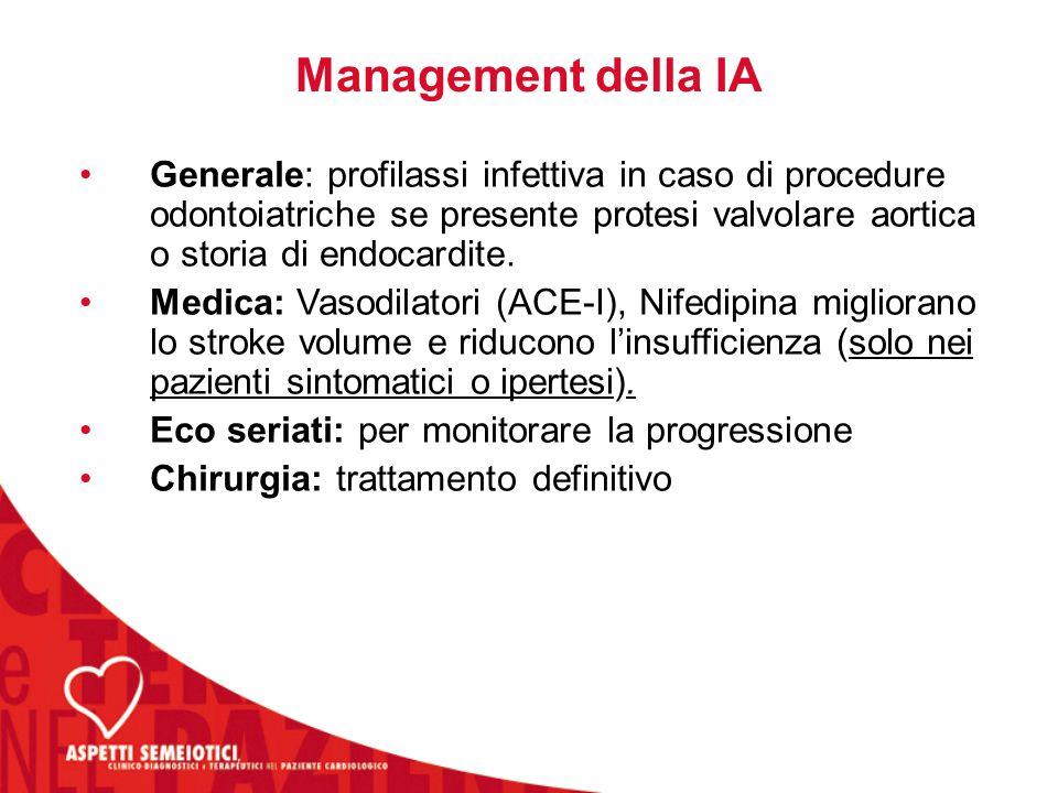 Management della IA Generale: profilassi infettiva in caso di procedure odontoiatriche se presente protesi valvolare aortica o storia di endocardite.