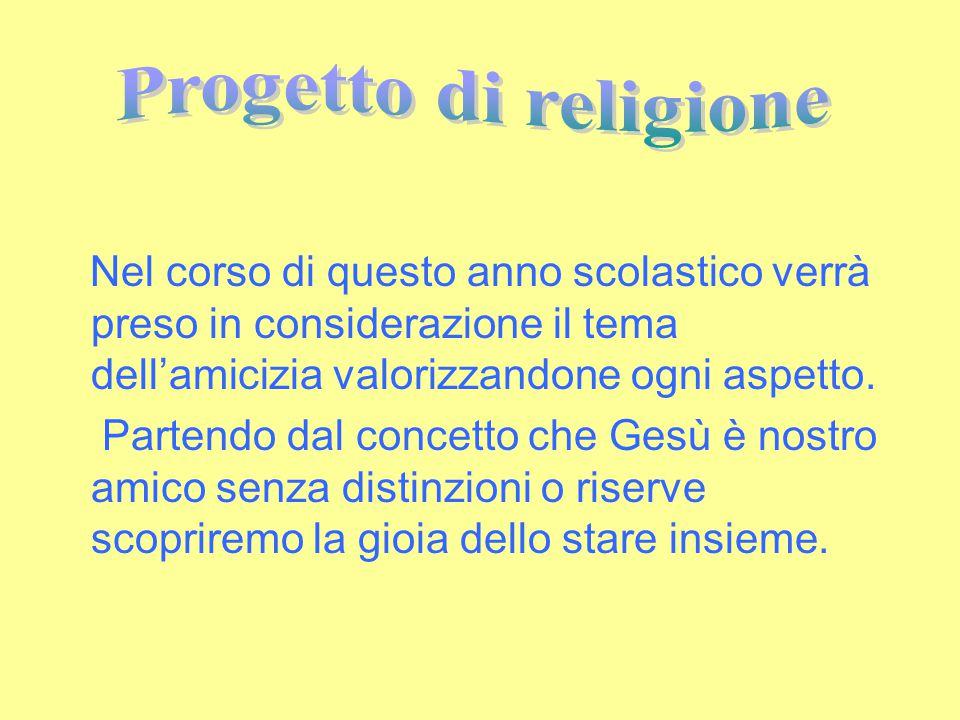 Progetto di religione Nel corso di questo anno scolastico verrà preso in considerazione il tema dell'amicizia valorizzandone ogni aspetto.