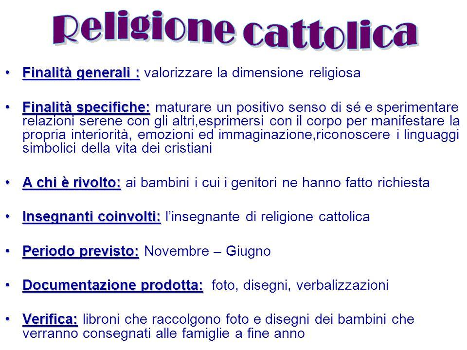 Religione cattolica Finalità generali : valorizzare la dimensione religiosa.