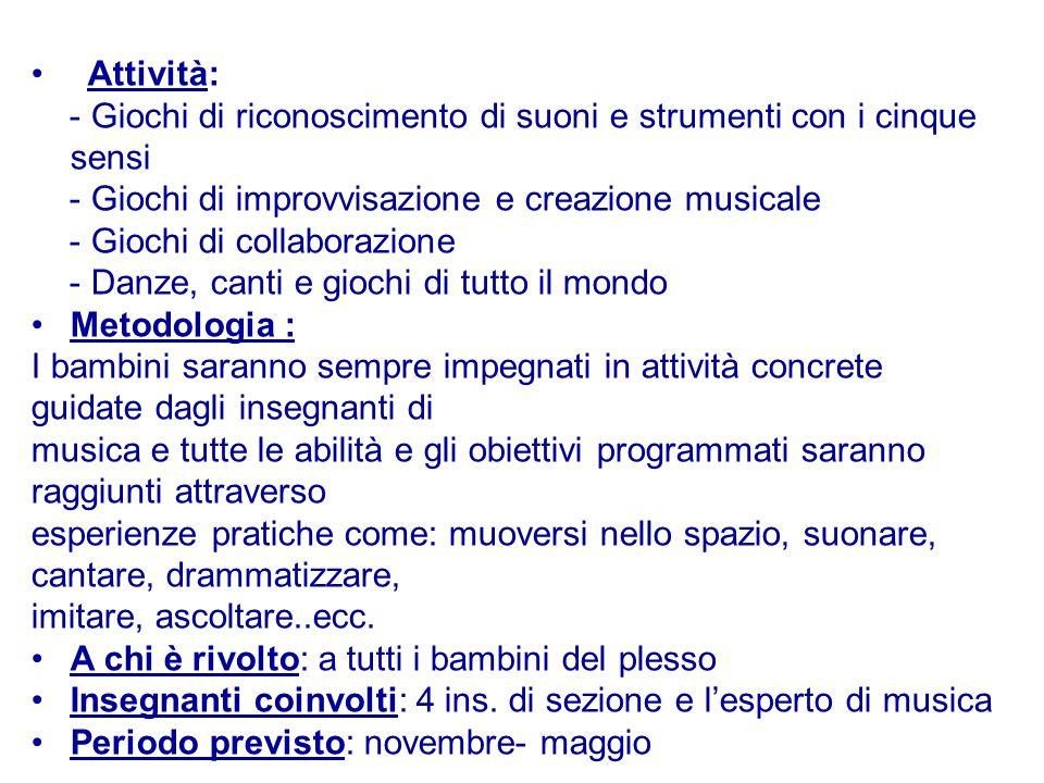 Attività: - Giochi di riconoscimento di suoni e strumenti con i cinque sensi. - Giochi di improvvisazione e creazione musicale.