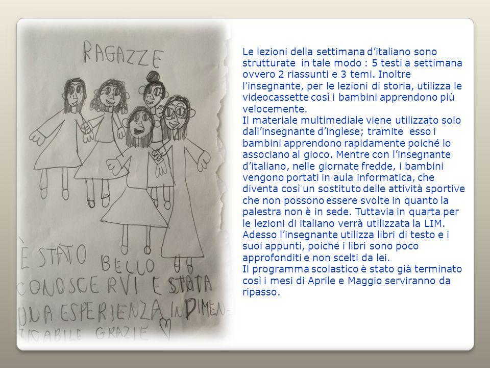 Le lezioni della settimana d'italiano sono strutturate in tale modo : 5 testi a settimana ovvero 2 riassunti e 3 temi. Inoltre l'insegnante, per le lezioni di storia, utilizza le videocassette così i bambini apprendono più velocemente.