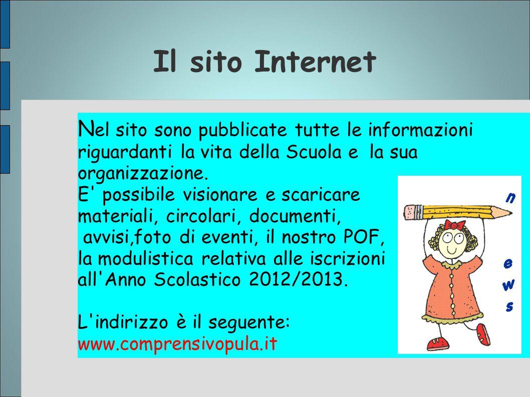 Il sito Internet Nel sito sono pubblicate tutte le informazioni riguardanti la vita della Scuola e la sua organizzazione.