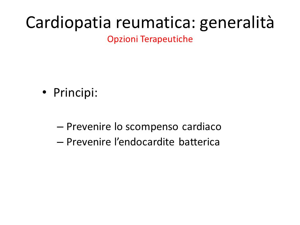 Cardiopatia reumatica: generalità Opzioni Terapeutiche