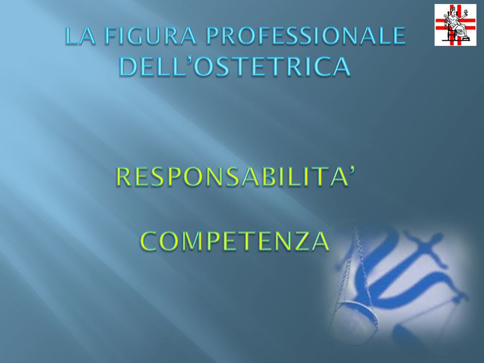 LA FIGURA PROFESSIONALE DELL'OSTETRICA RESPONSABILITA' COMPETENZA