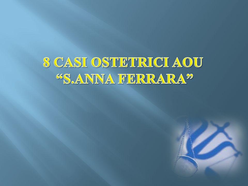8 CASI OSTETRICI AOU S.ANNA FERRARA