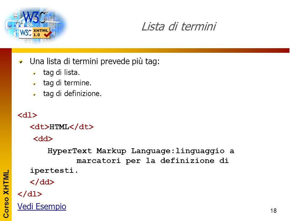 Lista di termini Una lista di termini prevede più tag: <dl>