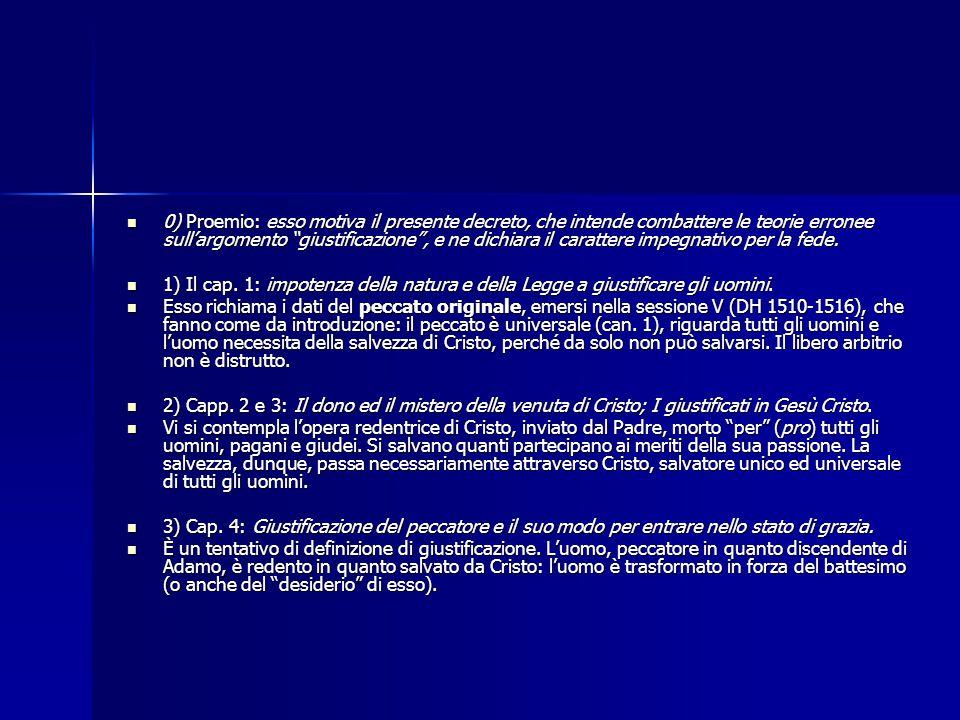 0) Proemio: esso motiva il presente decreto, che intende combattere le teorie erronee sull'argomento giustificazione , e ne dichiara il carattere impegnativo per la fede.