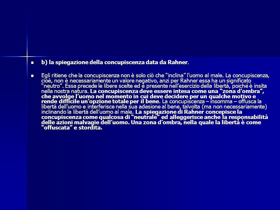 b) la spiegazione della concupiscenza data da Rahner.