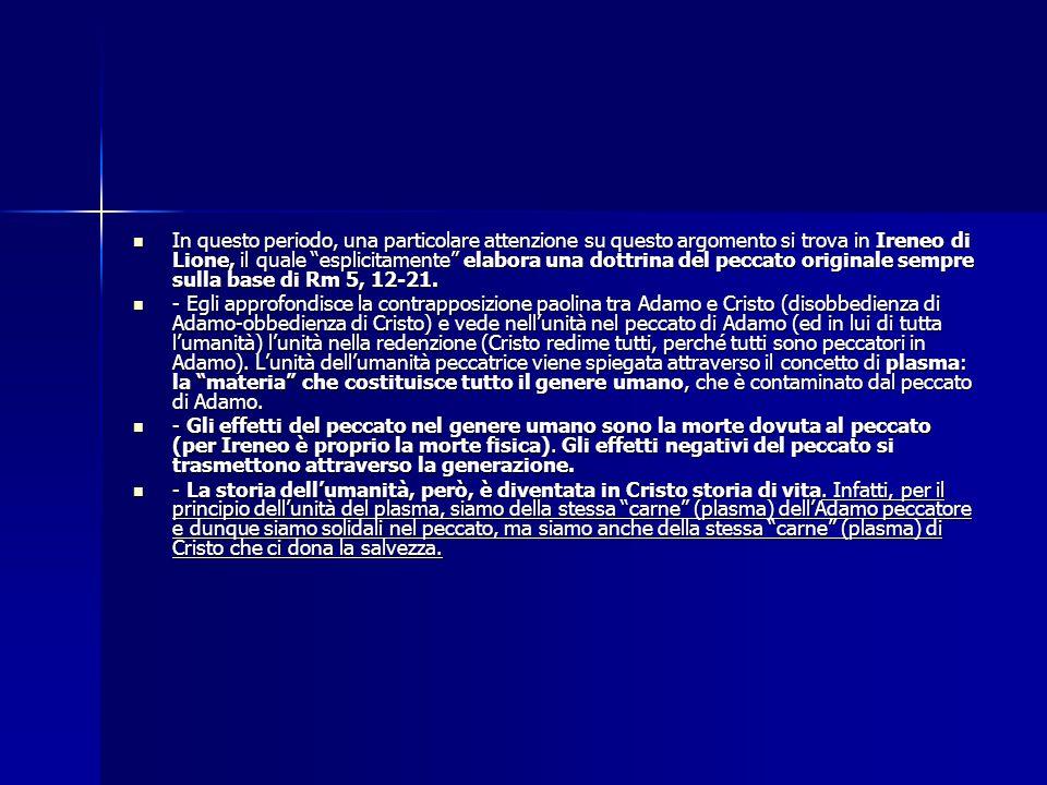 In questo periodo, una particolare attenzione su questo argomento si trova in Ireneo di Lione, il quale esplicitamente elabora una dottrina del peccato originale sempre sulla base di Rm 5, 12-21.
