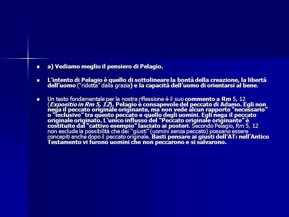 a) Vediamo meglio il pensiero di Pelagio.