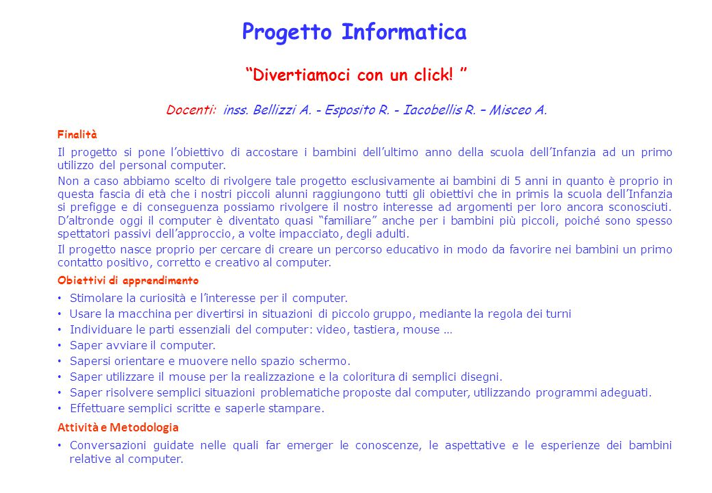 Progetto Informatica Divertiamoci con un click! Docenti: inss. Bellizzi A. - Esposito R. - Iacobellis R. – Misceo A.