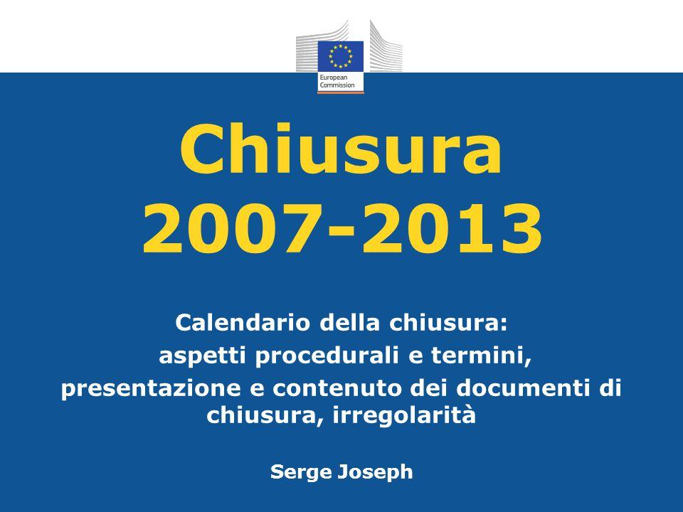 Chiusura 2007-2013 Calendario della chiusura: