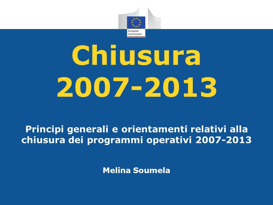 Chiusura 2007-2013 Principi generali e orientamenti relativi alla chiusura dei programmi operativi 2007-2013.