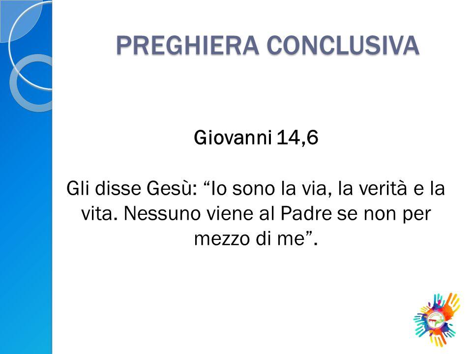 PREGHIERA CONCLUSIVA Giovanni 14,6