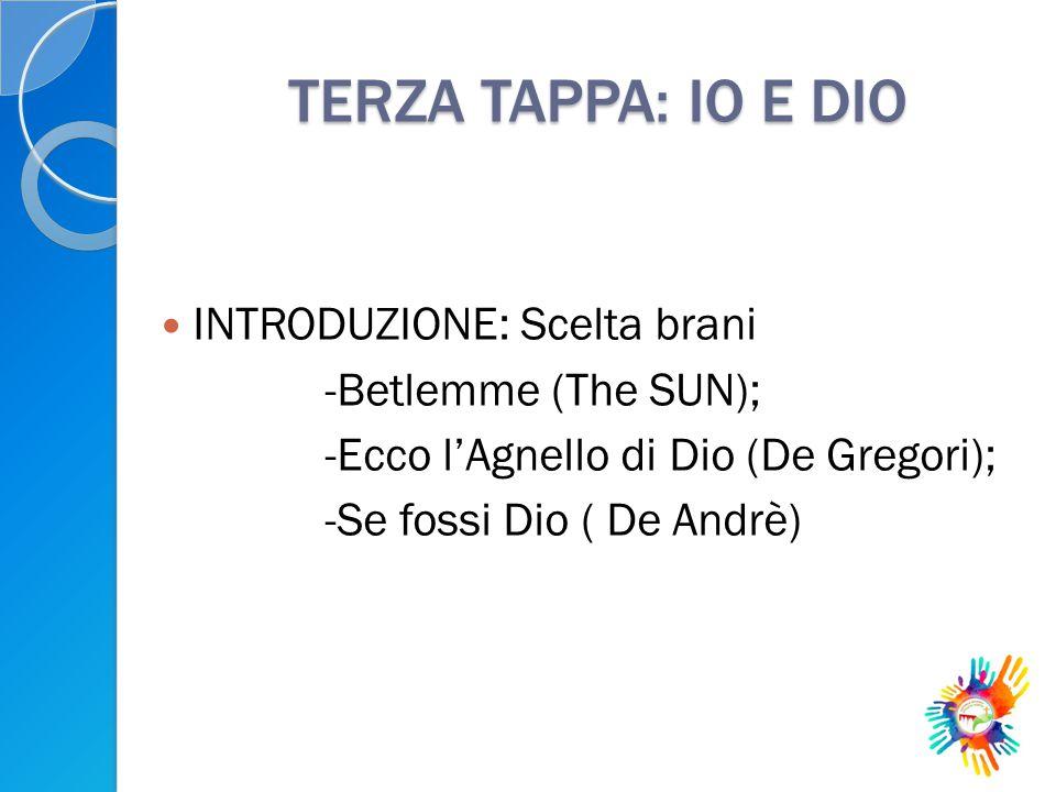 TERZA TAPPA: IO E DIO INTRODUZIONE: Scelta brani -Betlemme (The SUN);