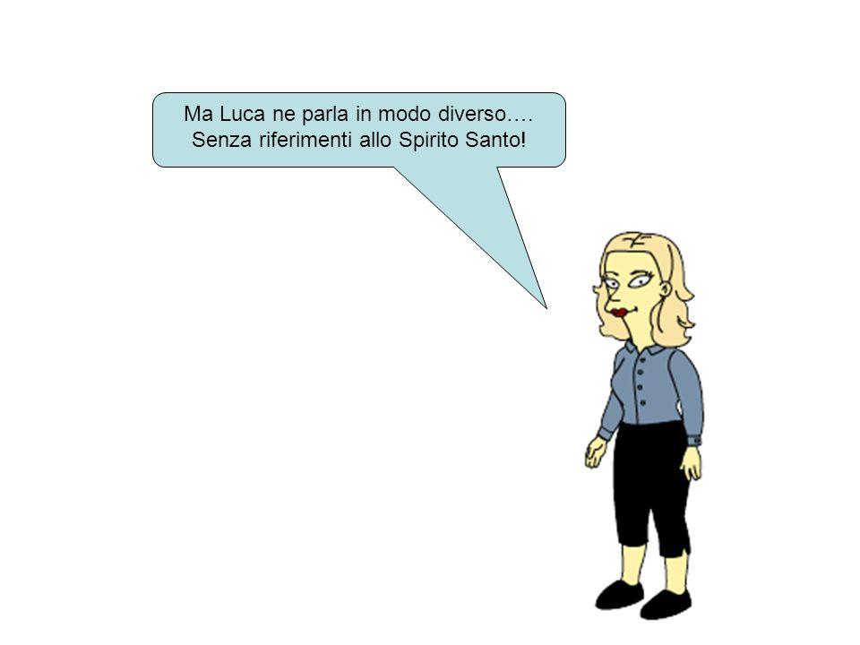 Ma Luca ne parla in modo diverso…. Senza riferimenti allo Spirito Santo!