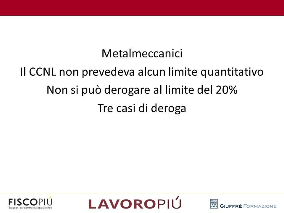 Metalmeccanici Il CCNL non prevedeva alcun limite quantitativo Non si può derogare al limite del 20% Tre casi di deroga