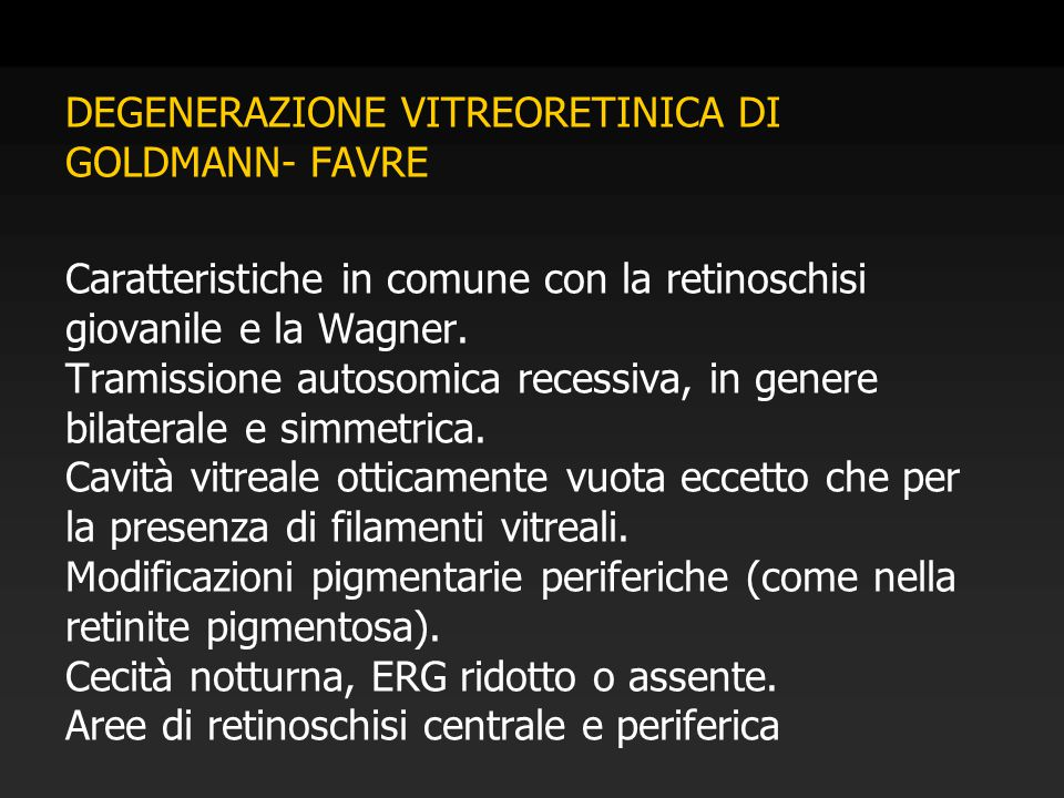DEGENERAZIONE VITREORETINICA DI GOLDMANN- FAVRE Caratteristiche in comune con la retinoschisi giovanile e la Wagner.