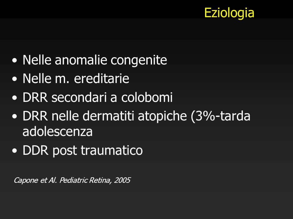Nelle anomalie congenite Nelle m. ereditarie DRR secondari a colobomi