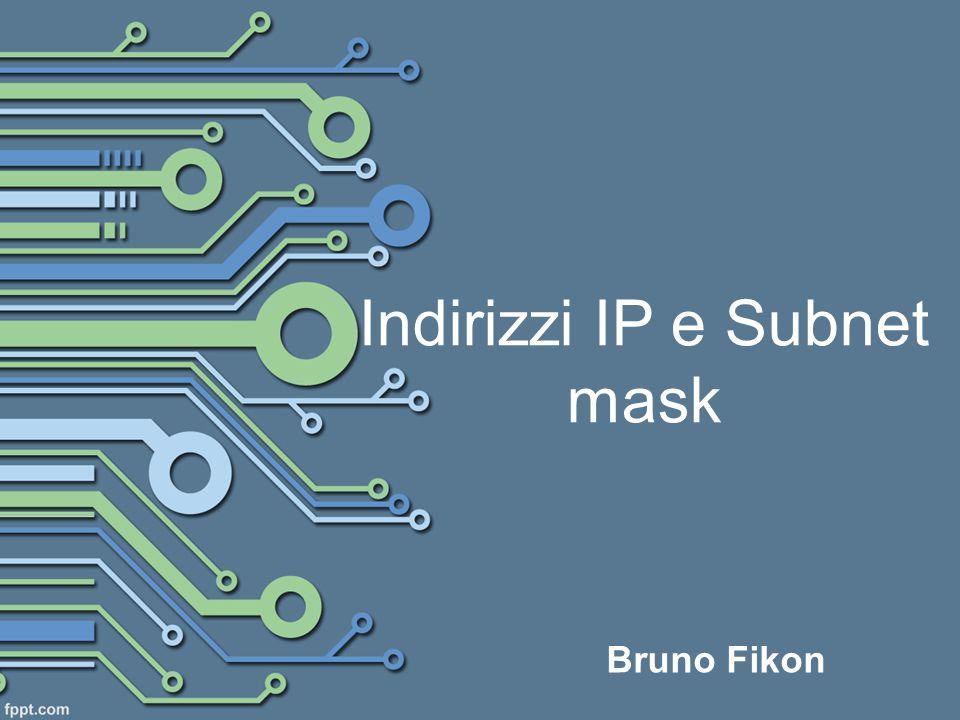 Indirizzi IP e Subnet mask