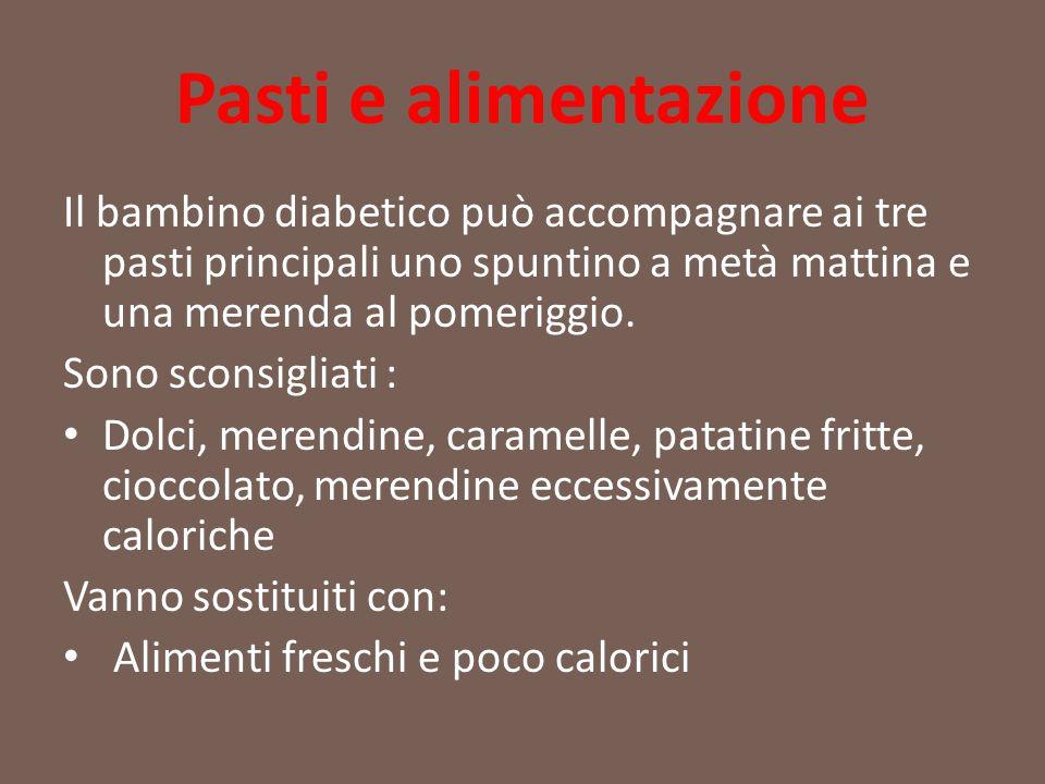 Pasti e alimentazione Il bambino diabetico può accompagnare ai tre pasti principali uno spuntino a metà mattina e una merenda al pomeriggio.