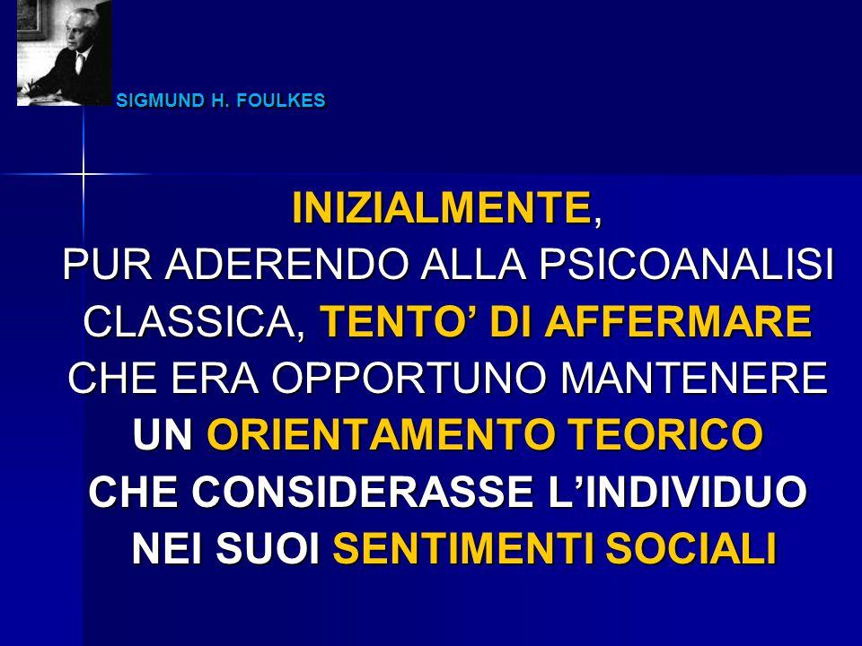 SIGMUND H. FOULKES INIZIALMENTE, PUR ADERENDO ALLA PSICOANALISI