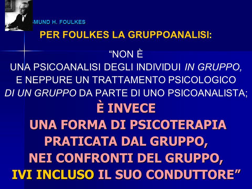 SIGMUND H. FOULKES È INVECE UNA FORMA DI PSICOTERAPIA
