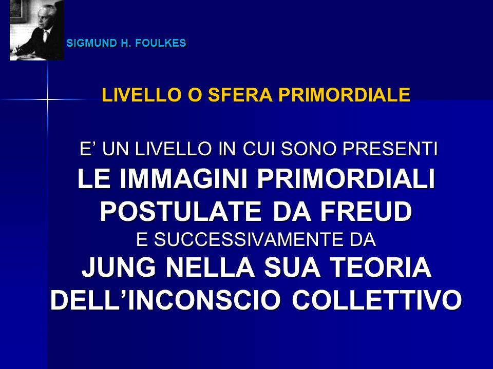 SIGMUND H. FOULKES LE IMMAGINI PRIMORDIALI POSTULATE DA FREUD
